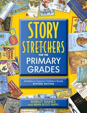 Story S-T-R-E-T-C-H-E-R-S for the Primary Grades af Shirley Raines, Brian Scott Smith