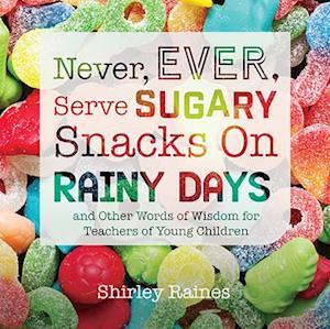 Bog, paperback Never, Ever Serve Sugary Snacks on Rainy Days af Shirley Raines