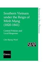 Southern Vietnam Under the Reign of Minh Mang (1820-1841) (Southeast Asia Program, nr. 20)