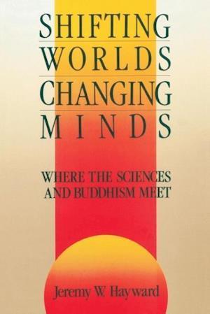 Shifting Worlds, Changing Minds af Jeremy W. Hayward