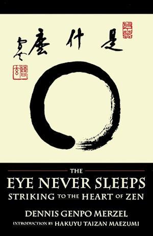 The Eye Never Sleeps af Hakuyu T. Maezumi, Dennis Genpo Merzel, Stephen Muho Proskauer