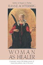 Woman as Healer af Jeanne Achterberg
