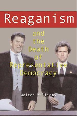 Reaganism and the Death of Representative Democracy af Michael E Brown, Walter Williams