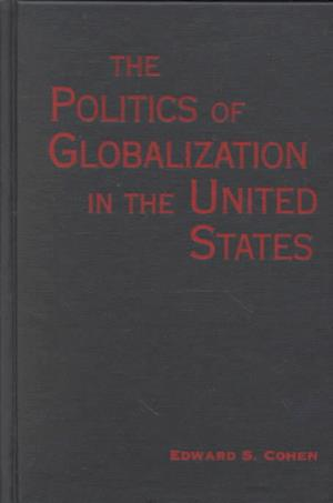 The Politics of Globalization in the United States af Edward S. Cohen