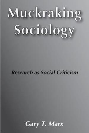 Muckraking Sociology af Gary T. Marx