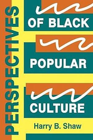 Perspectives of Black Popular Culture af Shaw, Harry B. Shaw