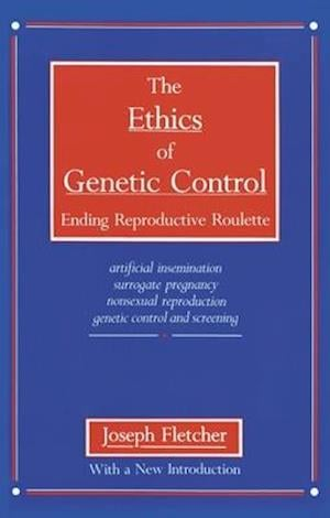 Ethics of Genetic Control af Joseph Fletcher