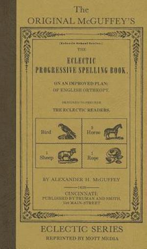 The Eclectic Progressive Spelling Book af Alexander H. McGuffey