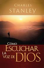 Como Escuchar LA Voz De Dios/How to Listen to God af Charles Stanley, C Stanley