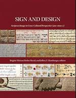 Sign and Design - Script as Image in Cross-Cultural Perspective (300'1600 Ce)
