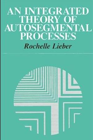 An Integrated Theory of Autosegmental Processes af Rochelle Lieber