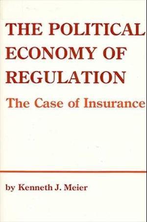 The Political Economy of Regulation af Kenneth J. Meier