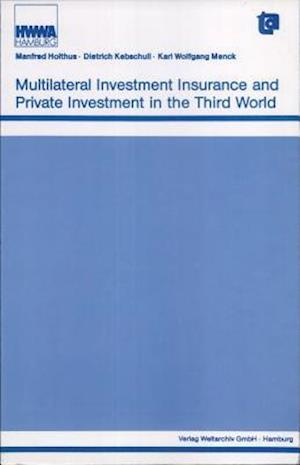 Multilateral Investment Insurance and Private Investment in the Third World af Karl Wolfgang Menck, Manfred Holthus, Dietrich Kebschull