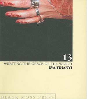Wresting the Grace of the World af Eva Tihanyi
