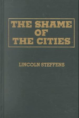 The Shame of the Cities af Lincoln Steffens