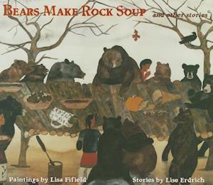 Bears Make Rock Soup af Lise Erdrich, Lisa Fifield