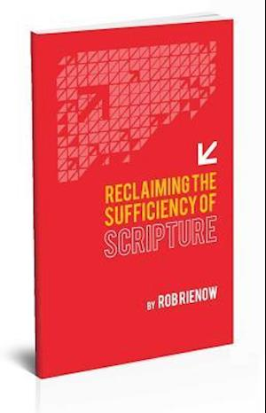 Reclaiming the Sufficiency of Scripture af Rob Rienow