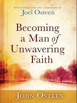 Becoming a Man of Unwavering Faith af Joel Osteen