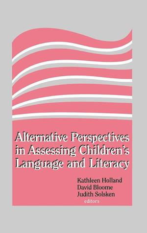 Alternative Perspectives in Assessing Children's Language and Literacy af David Bloome, JUDITH SOLSKEN, Kathleen Holland