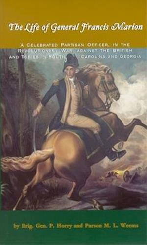 The Life of General Francis Marion, af Peter Horry, Mason Locke Weems