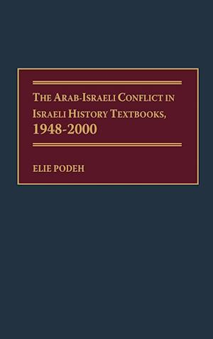 The Arab-Israeli Conflict in Israeli History Textbooks, 1948-2000 af Elie Podeh