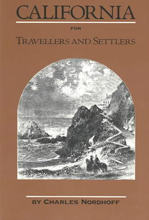 California for Travellers and Settlers af Charles Nordhoff