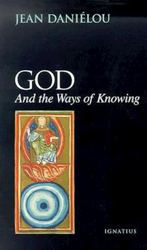 God and the Ways of Knowing af Jean Danielou