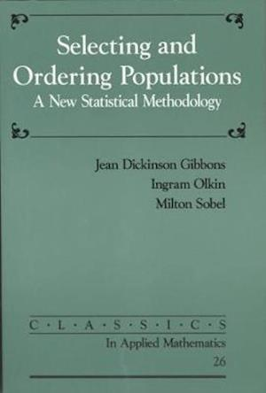 Selecting and Ordering Populations af Robert O Malley, Jean Dickinson Gibbons, Ingram Olkin