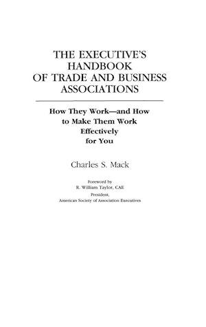 The Executive's Handbook of Trade and Business Associations af Charles S. Mack