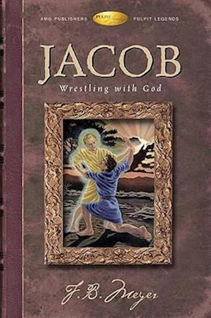 Jacob Wrestling with God af F. B. Meyer, Frederick Brotherton Meyer
