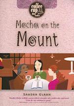 Mocha on the Mount af Sandra Glahn