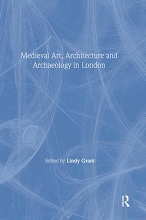 Bog, paperback Medieval Art, Architecture and Archaeology in London af Lindy Grant