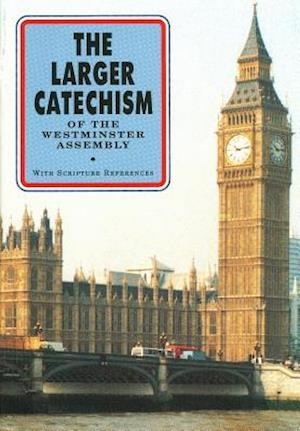 The Larger Catechism of the Westminster Assembly af Westminster Divines