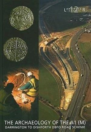 The Archaeology of the A1 (M) Darrington to Dishforth DBFO Road Scheme af Fraser Brown