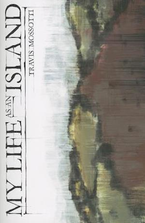 My Life as an Island af Travis Mossotti