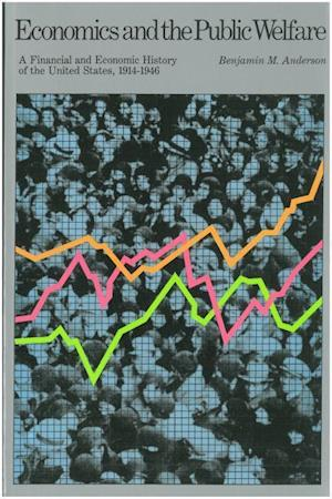 Economics and the Public Welfare af Arthur Kemp, Benjamin McAlester Anderson, Benjamin M Anderson