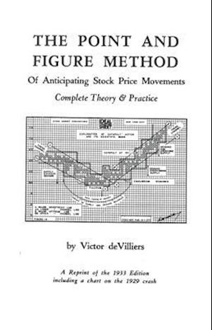 The Point & Figure Method of Anticipating Stock Prices af Victor De Villiers