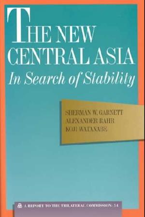 The New Central Asia af Sherman Garnett, Watanabe Koji, Alexander Rahr