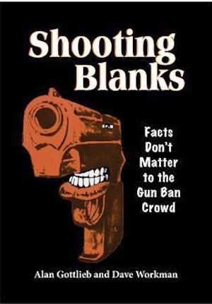 Shooting Blanks af Alan Gottlieb, Dave Workman