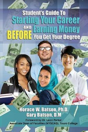 Bog, paperback Student's Guide to Starting Your Career and Earning Money Before You Get Your Degree af Dr Gary Batson, Dr Horace Batson