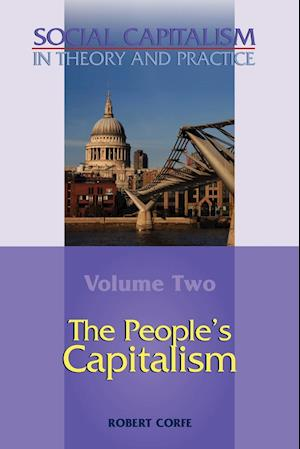 The People's Capitalism-- Volume 2 of Social Capitalism in Theory and Practice af Robert Corfe
