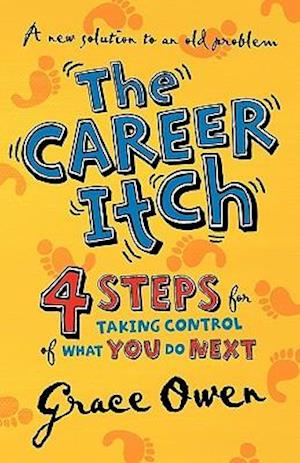 The Career Itch - 4 Steps for Taking Control of What You Do Next af Grace Arlington Owen