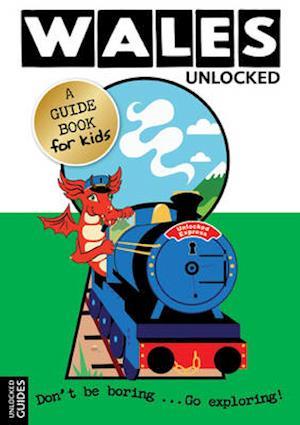 Wales Unlocked af Victoria Scott, Emily Kerr, Joshua Perry