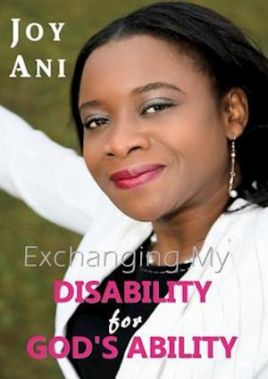 Exchanging My Disability for God's Ability af Joy Ani