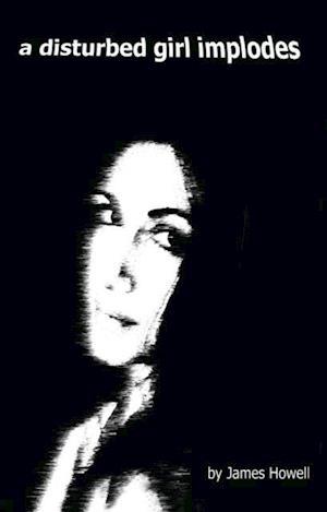 Disturbed Girl Implodes af James Howell