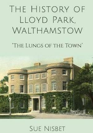 Bog, hardback The History of Lloyd Park, Walthamstow af Sue Nisbet