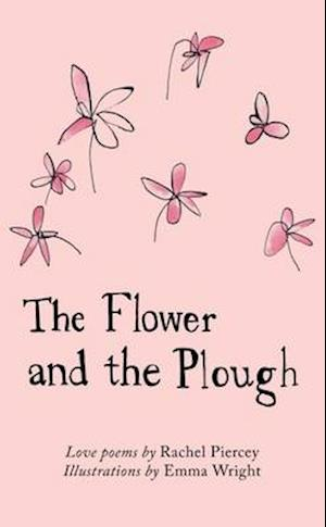 The Flower and the Plough af Rachel Piercey