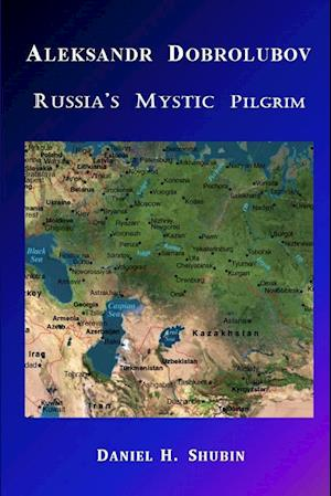 Aleksandr Dobrolubov, Russia's Mystic Pilgrim af Daniel H. Shubin
