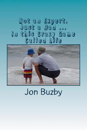 Bog, paperback Not an Expert, Just a Dad ... in This Crazy Game Called Life af MR Jon Buzby