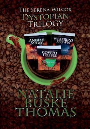 The Serena Wilcox Dystopian Trilogy af Natalie Buske Thomas